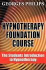 Hypnotherapy Foundation Course by Georges Philips (Paperback, 2012)