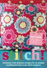 Stitch!: Exclusive Cath Kidston Designs for 30 Simple Needlepoint and Cross Stitch Projects by Cath Kidston (Paperback, 2012)