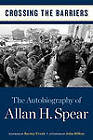 Crossing the Barriers: The Autobiography of Allan H. Spear by Allan H. Spear (Hardback, 2010)