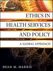 Ethics in Health Services and Policy: A Global Approach by Dean M. Harris (Paperback, 2011)