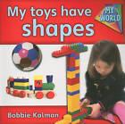 My Toys Have Shapes by Bobbie Kalman (Paperback, 2010)