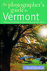 The Photographer's Guide to Vermont: Where to Find Perfect Shots and How to Take Them by David Middleton (Paperback, 2004)