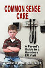 Common Sense Care: A Parent's Guide to a Harmless Er Visit by M D Facep Vincent D'Amore (Paperback / softback, 2010)