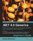.NET 4.0 Generics: Begginner's Guide : Enhance the Type Safety of Your Code and Create Applications Easily Using Generics in .NET Framework 4.0 by Sudipta Mukherjee (Paperback, 2012)