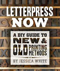 Letterpress Now: A DIY Guide to New & Old Printing Methods by Jessica C. White (Paperback, 2013)