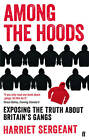 Among the Hoods: Exposing the Truth About Britain's Gangs by Harriet Sergeant (Paperback, 2013)
