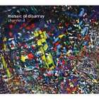 Channel D - Mosaic of Disarray (2013)