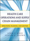 Health Care Operations and Supply Chain Management: Strategy, Operations, Planning, and Control by John F. Kros, Evelyn Brown (Paperback, 2013)