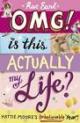 OMG! is This Actually My Life? Hattie Moore's Unbelievable Year! by Rae Earl (Paperback, 2013)