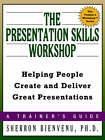 The Presentation Skills Workshop: Helping People Create and Deliver Great Presentations by Sherron Bienvenu (Paperback)