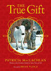The True Gift: A Christmas Story by Patricia MacLachlan (Hardback, 2009)