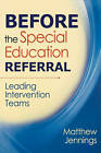 Before the Special Education Referral: Leading Intervention Teams by Matthew J. Jennings (Paperback, 2008)