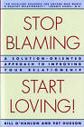 Stop Blaming, Start Loving!: A Solution-Oriented Approach to Improving Your Relationship by Patricia Hudson O'Hanlon, Bill O'Hanlon (Paperback, 1996)