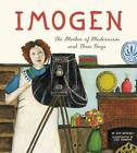 Imogen: The Mother of Modernism and Three Boys by Amy Novesky (Hardback, 2012)