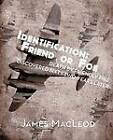 Identification: Friend or Foe: Death by Friendly Fire, Discovered Sixty-Two Years Later by James MacLeod (Paperback / softback, 2012)