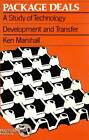 Package Deals: A Study of Technology Development and Transfer by Ken Marshall (Paperback, 1983)
