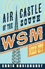 Air Castle of the South: WSM and the Making of Music City by Craig Havighurst (Paperback, 2013)