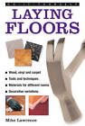 Do-it-yourself Laying Floors: a Practical and Useful Guide to Laying Floors for Any Room in the House, Using a Variety of Different Materials by Mike Lawrence (Hardback, 2013)