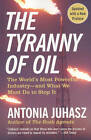 The Tyranny of Oil: The World's Most Powerful Industry - and What We Must Do to Stop it by Antonia Juhasz (Paperback, 2009)