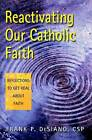 Reactivating Our Catholic Faith: Reflections to Get Real About Faith by Frank P. DeSiano (Paperback, 2005)