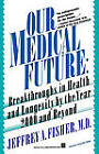 Our Medical Future: Breakthroughs in Health and Longevity by the Year 2000 and Beyond by Jeffrey A. Fisher (Paperback, 1993)