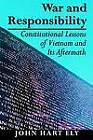 War and Responsibility: Constitutional Lessons of Vietnam and Its Aftermath by John Hart Ely (Paperback, 1995)