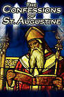 Confessions of St. Augustine: The Original, Classic Text by Augustine Bishop of Hippo, His Autobiography and Conversion Story by St Augustine, St Augustine Bishop of Hippo (Paperback / softback, 2010)
