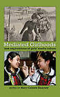 Mediated Girlhoods: New Explorations of Girls' Media Culture by Peter Lang Publishing Inc (Paperback, 2011)