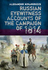 Russian Eyewitness Accounts of the Campaign of 1814 by Alexander Mikaberidze (Hardback, 2013)