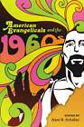 American Evangelicals and the 1960s by University of Wisconsin Press (Paperback / softback, 2013)