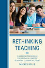 Rethinking Teaching: Classroom Teachers as Collaborative Leaders in Making Learning Relevant by Mickey Kolis (Paperback, 2013)
