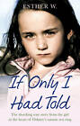 If Only I Had Told by Esther W (Paperback, 2013)