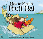 How to Find a Fruitbat by Michelle Robinson (Hardback, 2012)