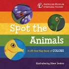 Spot the Animals: A Lift-the-flap Book of Colors by Sterling Publishing Co Inc (Board book, 2013)