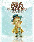 Wake Up, Percy Gloom by Cathy Malkasian (Hardback, 2013)