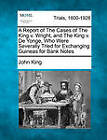 A Report of the Cases of the King V. Wright, and the King V. de Yonge, Who Were Severally Tried for Exchanging Guineas for Bank Notes by Professor John King (Paperback / softback, 2011)