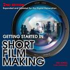 Getting Started in Short Film Making: Expanded and Updated Edition for the Digiatal Generation by Ted Jones, Chris Patmore (Paperback, 2012)