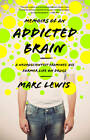 Memoirs of an Addicted Brain: A Neuroscientist Examines His Former Life on Drugs by Marc Lewis (Paperback, 2013)