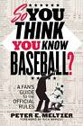 So You Think You Know Baseball?: A Fan's Guide to the Official Rules by Peter E. Meltzer (Paperback, 2013)