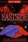 Eastside: A Coming-of-Age Story Set Amidst the Backdrop of the Gang Violence in the Early 1990s by Caleb Alexander (Paperback, 2007)