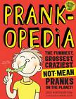 Prankopedia: The Funniest, Best, Craziest Not-mean Pranks Ever Assembled in One Book! by Julie Winterbottom (Paperback, 2013)