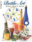 Bottle Art: Reduce. Reuse. Recycle by Cindy Shepard (Paperback, 2010)
