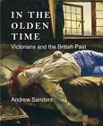 In the Olden Time: Victorians and the British Past by Andrew Sanders (Hardback, 2013)