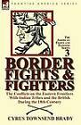 Border Fights & Fighters  : The Conflicts on the Eastern Frontiers with Indian Tribes and the British During the 18th Century by Cyrus Townsend Brady (Paperback / softback, 2011)