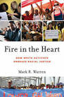 Fire in the Heart: How White Activists Embrace Racial Justice by Mark R. Warren (Paperback, 2010)