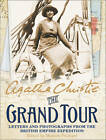 The Grand Tour: Letters and Photographs from the British Empire Expedition 1922 by Agatha Christie (Hardback, 2012)