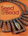 Artistic Seed Bead Jewelry: Ideas and Techniques for Original Designs by Maggie Roschyk (Paperback, 2011)