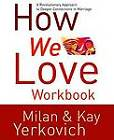How We Love Workbook: The Key to a Deeper Connection in Marriage by Kay Yerkovich, Milan Yerkovich (Paperback, 2006)