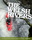 The Welsh Rivers: The Complete Guidebook to Canoeing and Kayaking the Rivers of Wales by Chris Sladden, Patrick Clissold, Tom Laws (Paperback, 2012)