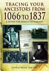 Tracing Your Ancestors from 1066 to 1837 by Jonathan Oates (Paperback, 2012)